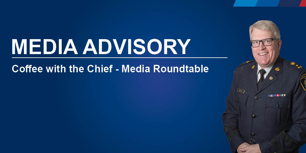 Media Advisory - Coffe with the Chief, Media Roundtable