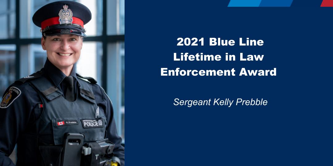 Sergeant Kelly Prebble 2021 Blue Line Lifetime in Law Enforcement Award